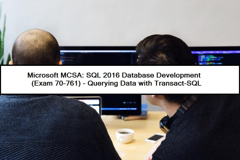 MCSA: SQL 2016 DB Dev (70-761)-Querying Data with Transact-SQL
