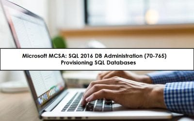 MCSA: SQL 2016 Database Admin (70-765)-Provisioning SQL Databases