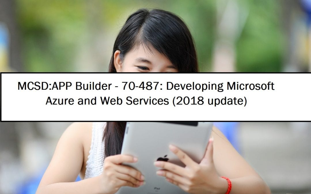 MCSD – App Builder (70-487): Developing Azure and Web Services