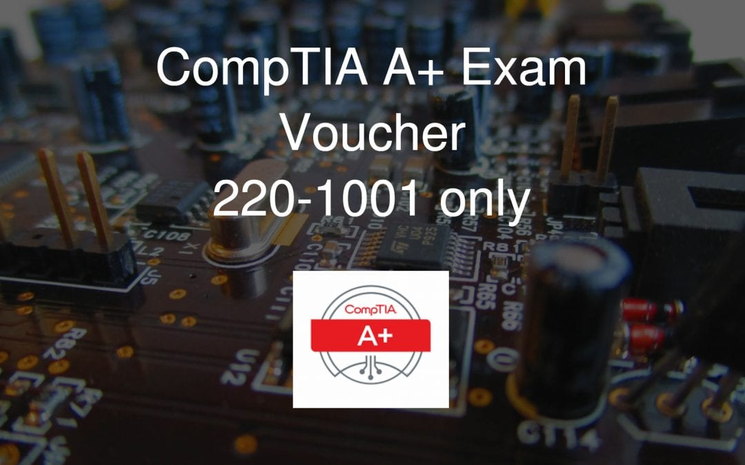 CompTIA A+ Exam Voucher (220-1001 only)